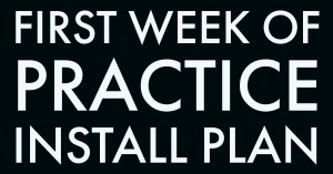 First Week of Practice Install Plan