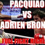 MANNY PACQUIAO VS ADRIEN BRONER – FULL FIGHT HIGHLIGHTS + POST FIGHT INTERVIEWS