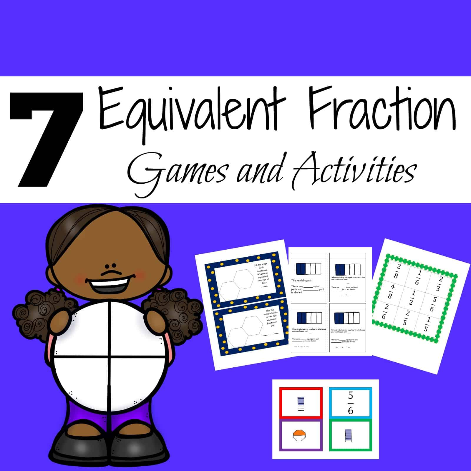 Get 7 Activites And Games Designed To Help You Teach Equivalent Fractions  And Allow Your Students