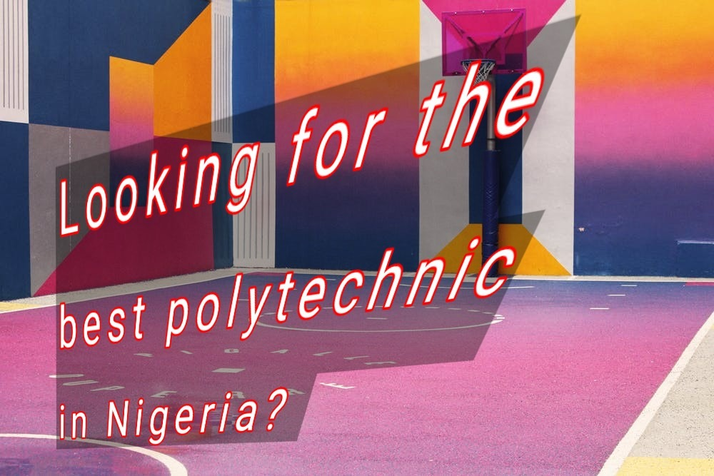 Looking for the best polytechnic in Nigeria?
