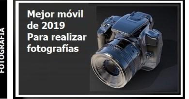 Mejor móvil de 2019 Para realizar fotografías