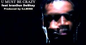 KenRebelumustbecrazym zps93fff3c3 - KEN REBEL - U Must Be Crazy Feat brandUn DeShay @BigZaddyRebel @brandunXdeshay @illmindPRODUCER