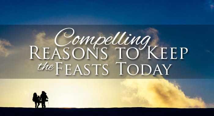 Compelling Reasons to Keep the Feasts Today - Yahweh's Restoration