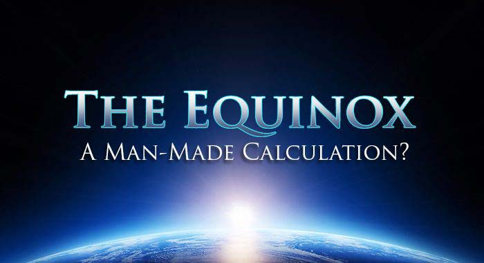 The Equinox – A Man-Made Calculation? - Yahweh's Restoration