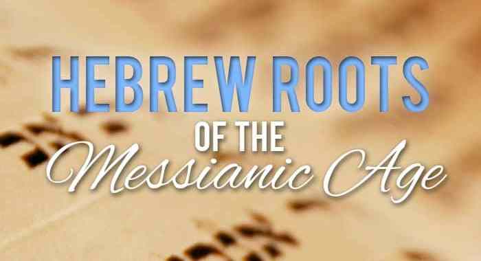 Hebrew Roots of the Messianic Age - Yahweh's Restoration Ministry