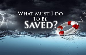 salvation; saved; one saved always saved; how to be saved; saved in jesus name; salvation is a free gift; how can a person be saved in christ?; how can I be saved?; what can I do to be saved?