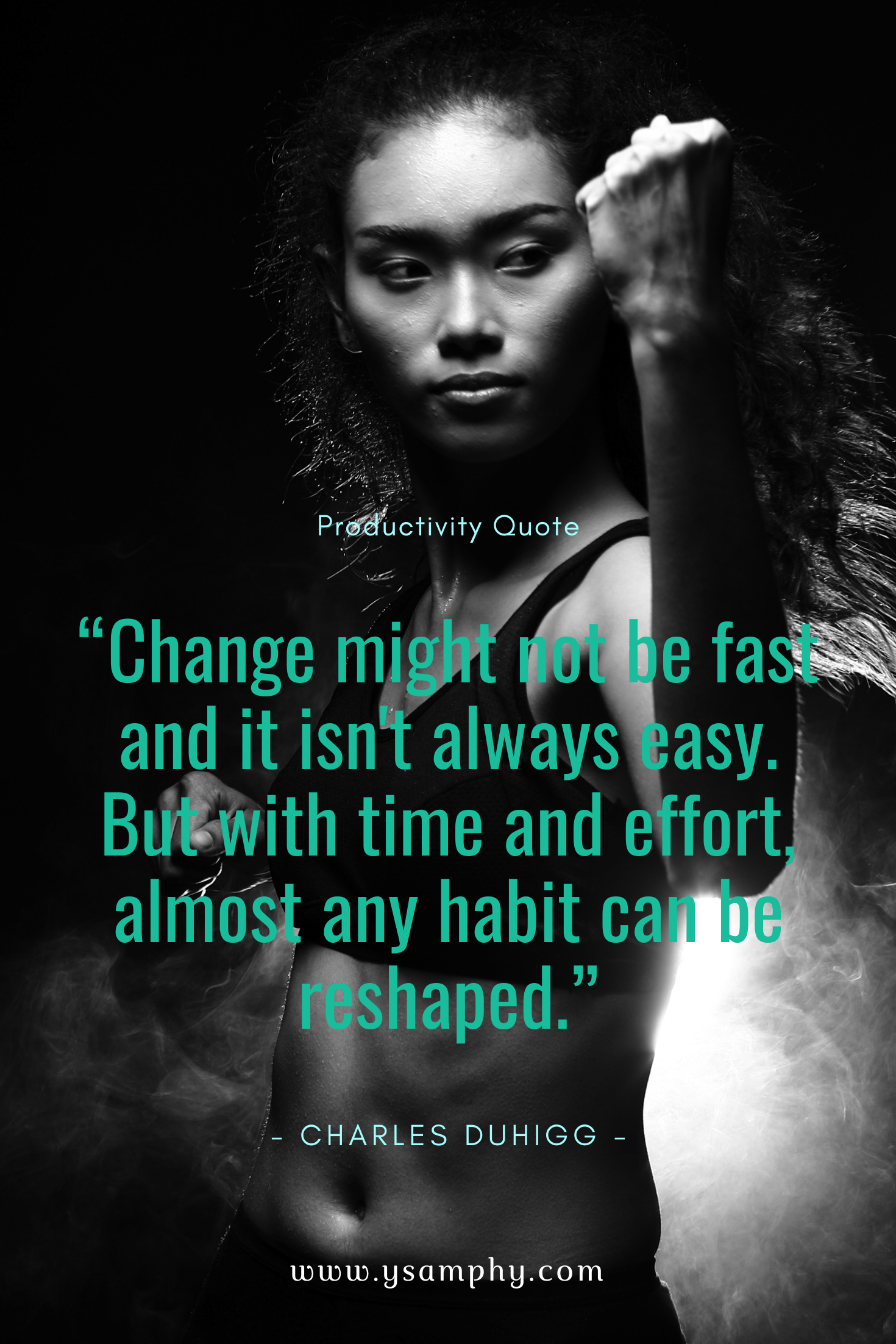 """Change might not be fast and it isn't always easy. But with time and effort, almost any habit can be reshaped."" ~Charles Duhigg"