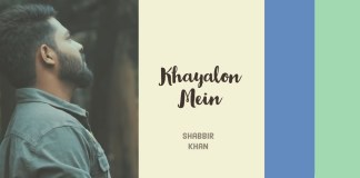 Khayalon Mein, Khayalon Mai, shabbir khan, 2018 songs, latest songs, new songs, best songs