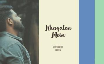 Khayalon Mein, Khayalon Mai, shabbir khan, 2018 songs, latest songs, new songs, best songs