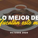 Lo Mejor de Yucatán Este Mes: Octubre 2020