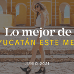 Yucatán Top 10 This Month: June, 2021