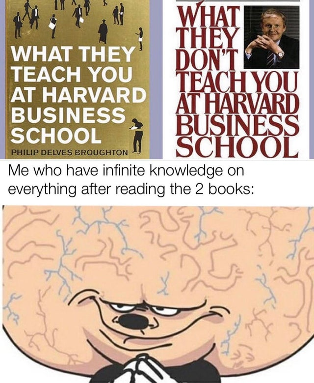 What they teach you I'm Harvard business school - Smart one you are