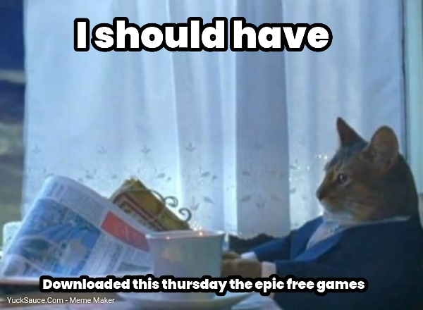 I should have... Downloaded this thursday the epic free games