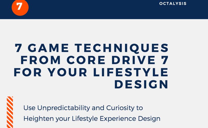 7 Game Techniques using Core Drive 7: Unpredictability and Curiosity