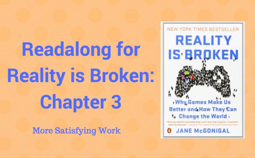 Readalong: Reality is Broken, Ch 3 – More Satisfying Work