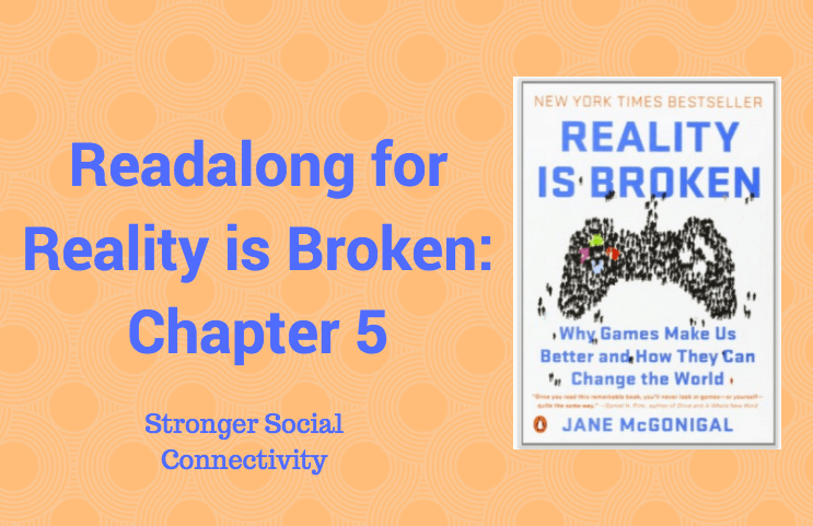 Readalong: Reality is Broken, Ch 5 – Stronger Social Connectivity