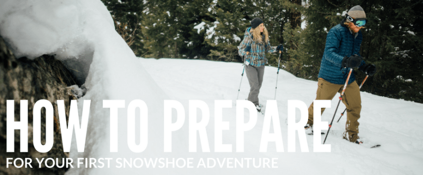 How to Prepare For Your First Snowshoe Adventure
