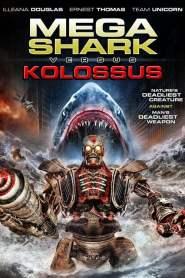 ฉลามยักษ์ปะทะหุ่นพิฆาตล้างโลก Mega Shark vs. Kolossus (2015)