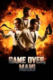 เกมโอเวอร์ แมน! Game Over, Man! (2018)