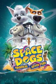 Space Dogs: Tropical Adventure (2020)