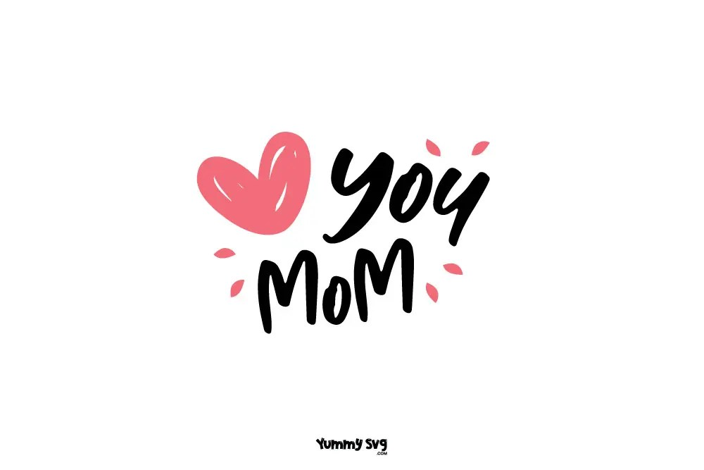 Download Love You Mom - Free Mother's Day Svg - Yummy SVG