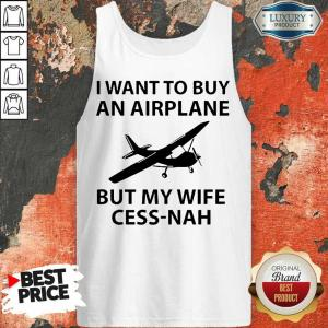 Want To Buy An Airplane But My Wife Cess Nah Tank Top