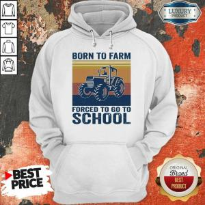 Worried Born Farm Forced To Go To School 5 Hoodie