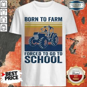 Worried Born Farm Forced To Go To School 5 Shirt