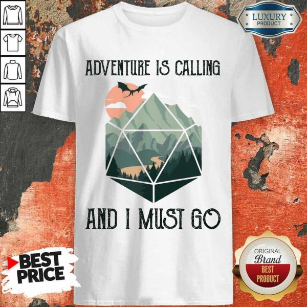Awesome Adventure Is Calling And I Must Go Shirt
