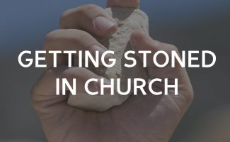Getting Stoned in Church