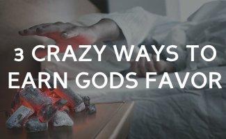 Most Dangerous Ways to Earn Gods Favor
