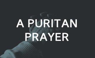 A Puritan Prayer