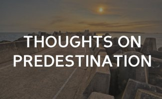 What can you say about predestination?