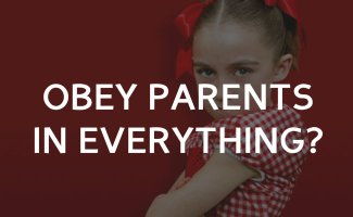 Do I need to obey my parents on everything?