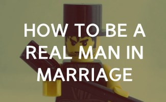 How to be a real man in a marriage?