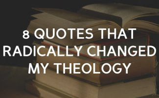 8 quotes that radically changed my theology