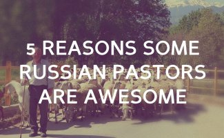 5 Reasons Russian Pastors are Awesome