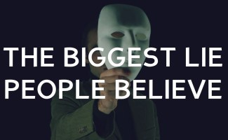 The greatest lie people believe
