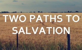 Two Paths to Salvation