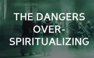 The danger of over spiritualizing