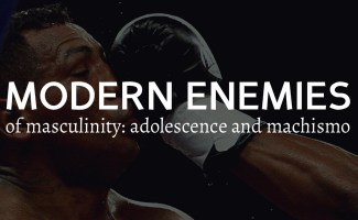 Modern Enemies of manhood and masculinity: Prolonged adolescence and reckless machismo