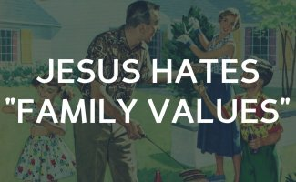 "Jesus hates your version of ""Family Values"""