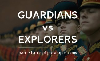 Guardians vs Explorers: The Battle of Presuppositions