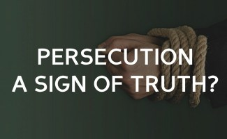 Is persecution proof of truth?