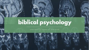 Bible psychology, an erroneous view of the mind
