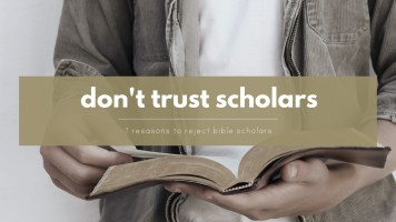 7 Reasons not to trust biblical scholars