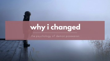Why I changed - the psychology of demon possession