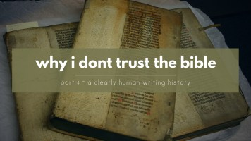 Why I dont trust the Bible - Clearly human writing history.