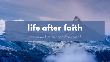 Life after faith - How do atheists find meaning & purpose