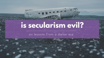 Is secularism evil? six lessons from a darker era